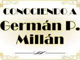 Conociendo a Germán P. Millán