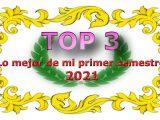 TOP 3: lo mejor de mi primer semestre (2021)